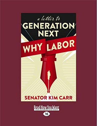 A Letter to Generation Next: Why Labor (Large Print 16pt) por Senator Kim Carr
