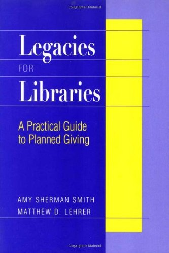 Legacies for Libraries: A Practical Guide to Planned Giving by Amy Sherman Smith (2000-08-31)