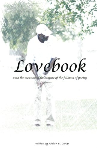 Lovebook: Unto the measure of the stature of the fullness of poetry por Mr. Adrian N. Carter