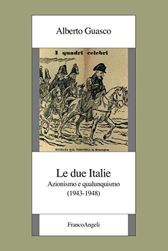 Le due Italie. Azionismo e qualunquismo (1943-1948) (Istituto piemontese per la storia della Resistenza e della società contemporanea)
