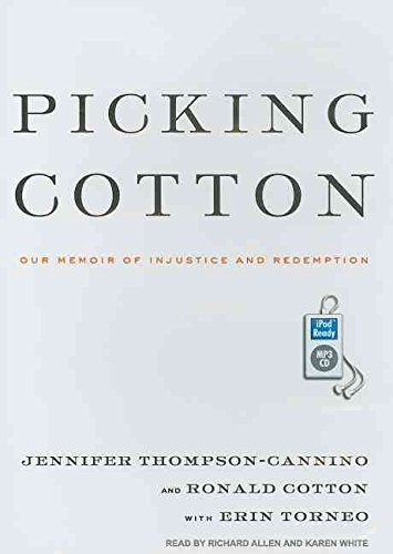 [Picking Cotton : Our Memoir of Injustice and Redemption] (By (author)  Jennifer Thompson-Cannino , By (author)  Ronald Cotton , By (author)  Erin Torneo , Narrator  Richard Allen , Narrator  Karen R. J. White) [published: March, 2009]