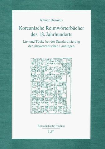 Koreanische Reimwörterbücher des 18. Jahrhunderts: List und Tücke bei der Standardisierung der sinokoreanischen Lautungen