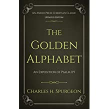 The Golden Alphabet (Updated, Annotated): An Exposition of Psalm 119