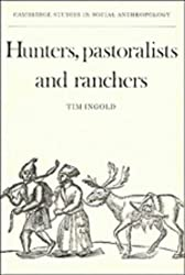 Hunters, Pastoralists and Ranchers: Reindeer Economies and their Transformations (Cambridge Studies in Social and Cultural Anthropology) by Tim Ingold (2008-08-21)