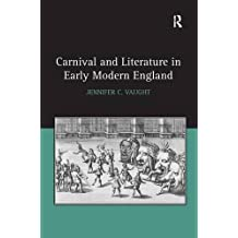 Carnival and Literature in Early Modern England. Jennifer C. Vaught by Jean-Jacques and Aurore Labbe Fournet Professor of English Jennifer C Vaught (2016-11-25)