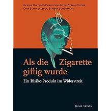 Als die Zigarette giftig wurde: Ein Risiko-Produkt im Widerstreit (PolitCIGs / Die Kulturen der Zigarette und die Kulturen des Politischen: Zur Sprache der Produkte im 20. und 21. Jahrhundert)