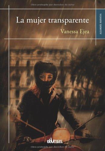 LA MUJER TRANSPARENTE por Vanessa Ejea