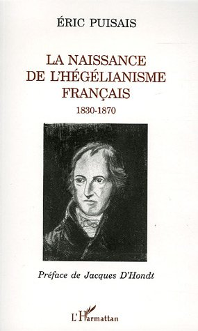 La naissance de l'hégélianisme français 1830-1870 par Eric Puisais