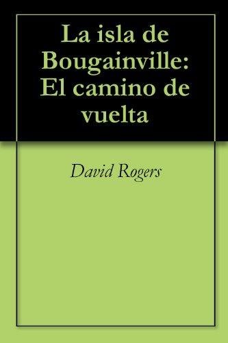 La isla de Bougainville: El camino de vuelta por David Rogers