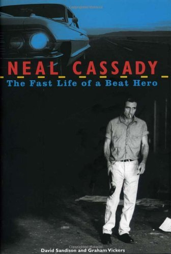 Neal Cassady: The Fast Life of a Beat Hero by David Sandison (2006-09-01)