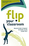 Flip Your Classroom: Reach Every Student in Every Class Every Day (English Edition)