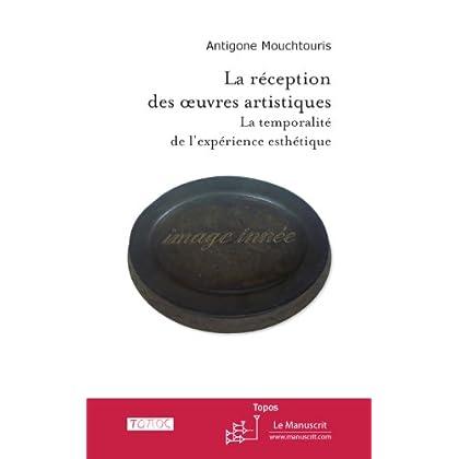 La réception des œuvres artistiques. La temporalité de l'expérience esthétique (Topos t. 1)