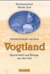 Familienrezepte aus dem Vogtland: Geschichten und Rezepte aus alter Zeit