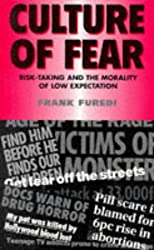 Culture of Fear: Risk-taking and the Morality of Low Expectation (Global Issues)