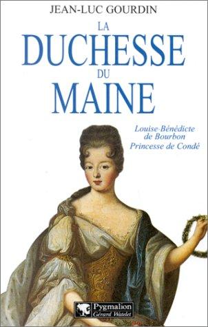 LA DUCHESSE DU MAINE. Louise-Bénédicte de Bourbon, princesse de Condé par Jean-Luc Gourdin