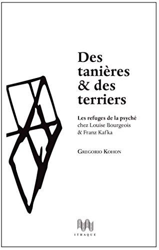 Des tanires & des terriers. Les refuges de la psych chez Louise Bourgeois et Franz Kafka