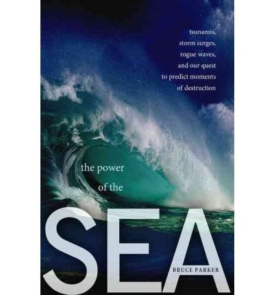 [( The Power of the Sea: Tsunamis, Storm Surges, Rogue Waves, and Our Quest to Predict Disasters (Macsci) By Parker, Bruce ( Author ) Hardcover Oct - 2010)] Hardcover