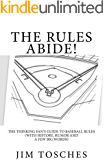 The Rules Abide: The Thinking Fan's Guide to Baseball Rules (With History, Humor and a Few Big Words)