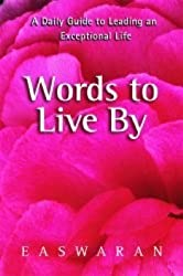Words to Live by: A Daily Guide to Leading an Exceptional Life by Eknath Easwaran (2006-01-27)
