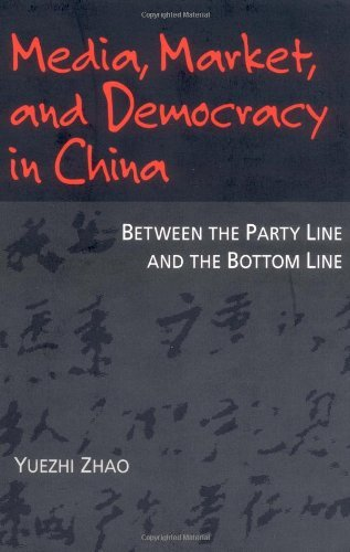 Media, Market, and Democracy in China: Between the Party Line and the Bottom Line (History of Communication) by Yuezhi Zhao (1998-02-01) par Yuezhi Zhao