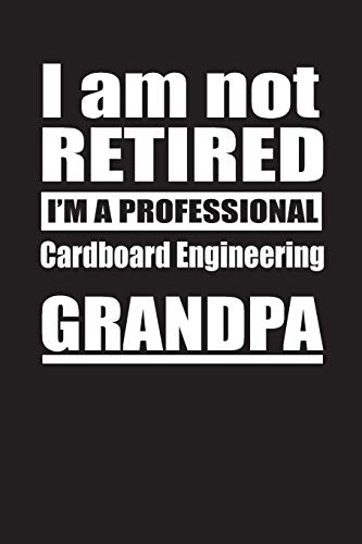 I Am Not Retired I\'m A Professional Cardboard Engineering Grandpa: Blank Lined Notebook Journal