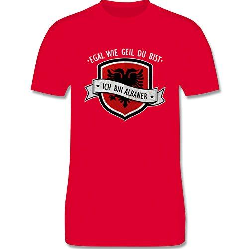 Shirtracer Länder - Egal wie Geil Du BIST - Ich Bin Albaner - Herren T-Shirt Rundhals Rot