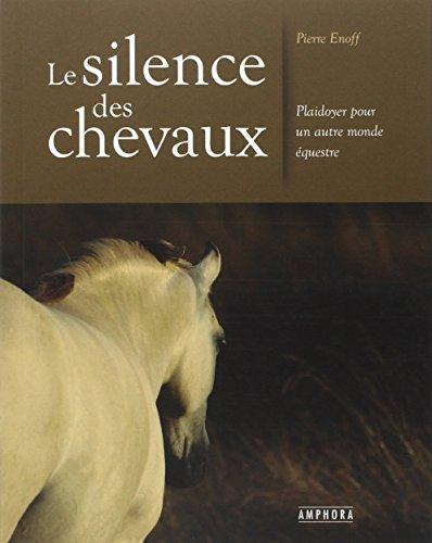 Le silence des chevaux : Plaidoyer pour un autre monde équestre