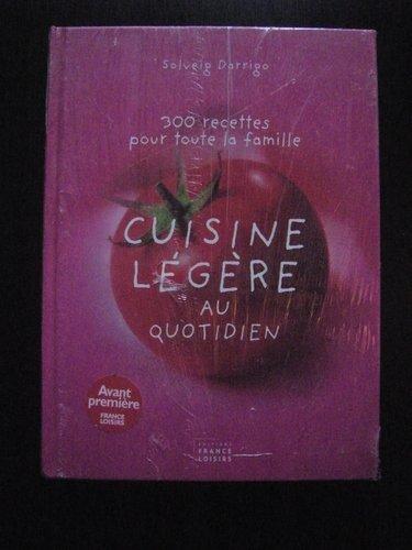Cuisine légère au quotidien, 300 recettes pour toute la famille