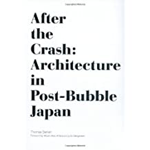 After the Crash: Architecture in Post-Bubble Japan by Thomas Daniell (2008-10-15)