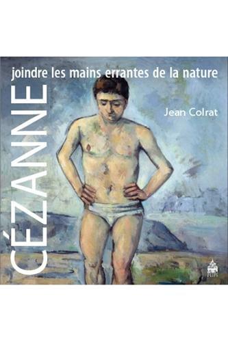 Cézanne : Joindre les mains errantes de la nature