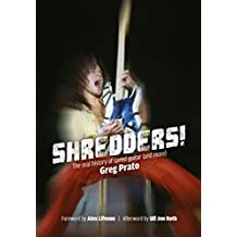 Shredders!: The Oral History Of Speed Guitar (And More) (English Edition)