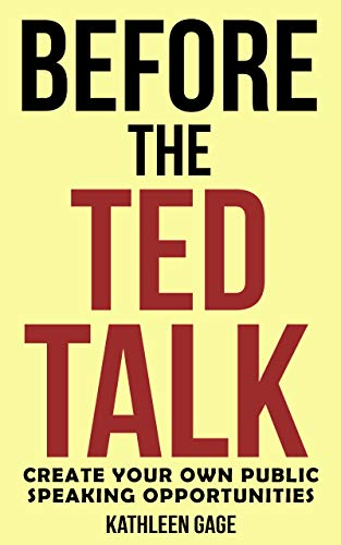 Before the Ted Talk: Create Your Own Public Speaking Opportunities (English Edition)