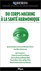 Du corps machine à la santé harmonique : Une recherche et un débat réalisés par Foreseen..