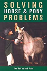 Solving Horse & Pony Problems: How to Keep Your Steed Healthy and Get the Most from Your Mount
