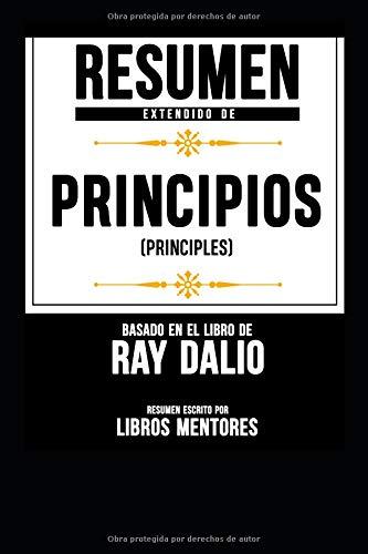 """Resumen Extendido De """"Principios (Principles)"""" Basado En El Libro De Ray Dalio por Libros Mentores"""