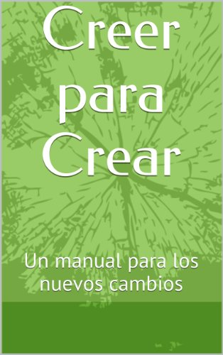 Creer para Crear: Un manual para los nuevos cambios por Gabriel Germán Botero Ramírez