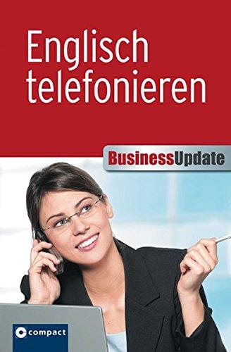 Englisch telefonieren (Compact Business Update): Professionelle und sichere Kommunikation am Telefon