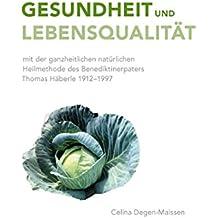 Gesundheit und Lebensqualität: mit der ganzheitlichen natürlichen Heilmethode des Benediktinerpaters Thomas Häberle 1912-1997