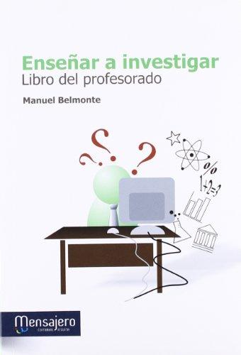 ENSEÑAR A INVESTIGAR: LIBRO DEL PROFESORADO (Investigacion Y Recursos) por Manuel Belmonte Nieto