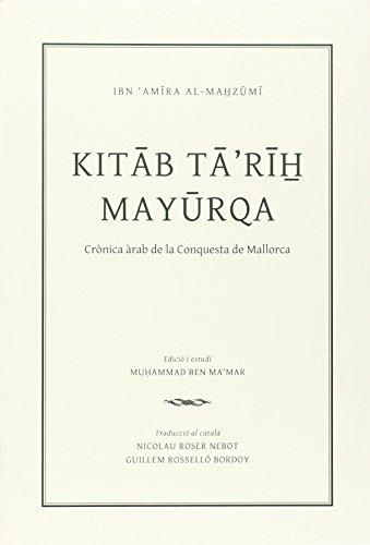 kitab tarih Mayurqa. Crónica árabe de la conquista de Mallorca (Altres obres) por Ibn'Amira al-Mahzumi