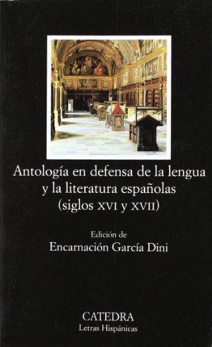 Antología en defensa de la lengua y literatura españolas: Siglos XVI y XVII (Letras Hispánicas)
