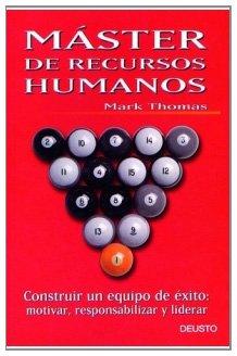 Máster de recursos humanos: Construir un equipo de éxito: motivar,responsabilizar y liderar por Mark Thomas
