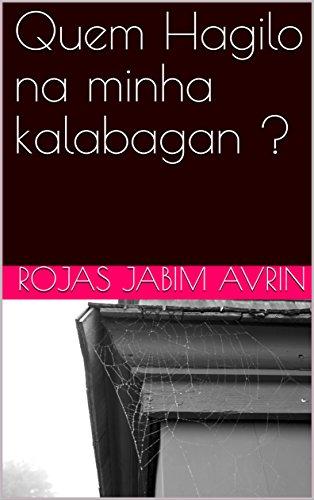 Quem Hagilo na minha kalabagan ? (Portuguese Edition) por Rojas Jabim  Avrin