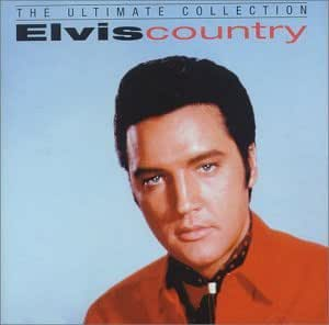 Elvis Country: The Ultimate Collection