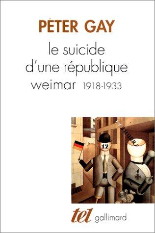 Le Suicide d'une république. Weimar, 1918-1933