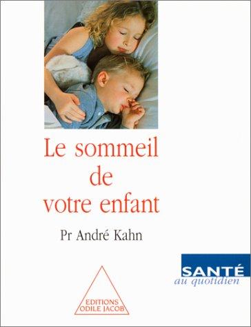 LE SOMMEIL DE VOTRE ENFANT. Mode d'emploi pratique pour les parents d'un petit insomniaque par André Kahn
