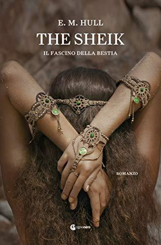 The Sheik: Il fascino della bestia (GLI INDIMENTICABILI) di [HULL, E. M.]