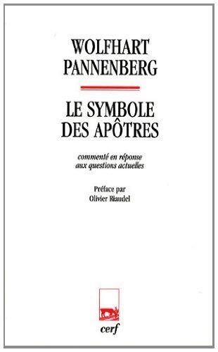 Le symbole des apôtres : Commenté en réponse aux questions actuelles par Wolfhart Pannenberg