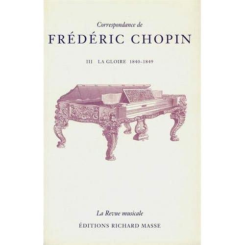 Correspondance de Frédéric Chopin, tome 3 : La Gloire, 1840-1849