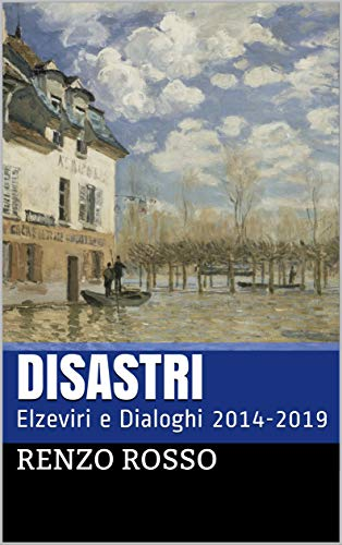 DISASTRI: Elzeviri e Dialoghi 2014-2019 (Italian Edition) eBook ...